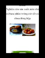 Nghiên cứu sản xuất món chả cá basa nhân trứng cút sốt cà chua đóng hộp.