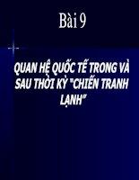 """Bài  9 :QUAN HỆ QUỐC TẾ TRONG VÀ SAU THỜI KỲ """"CHIẾN TRANH LẠNH"""""""