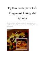 Tài liệu Tự làm bánh pizza kiểu Ý ngon mà không khó tại nhà pdf