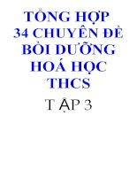 TỔNG HỢP  34 CHUYÊN ĐỀ BỒI DƯỠNG HOÁ HỌC THCS T ẬP 3