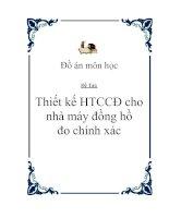 Tài liệu Đồ án môn học - Thiết kế HTCCĐ cho nhà máy đồng hồ đo chính xác pdf