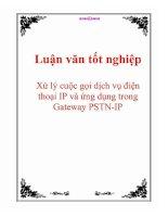Tài liệu Luận văn tốt nghiệp: Xử lý cuộc gọi dịch vụ điện thoại IP và ứng dụng trong Gateway PSTN-IP pptx