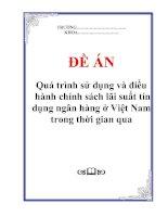 """Tài liệu Đề án """"Quá trình sử dụng và điều hành chính sách lãi suất tín dụng ngân hàng ở Việt Nam trong thời gian qua"""" doc"""