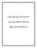 Làm thế nào để lưu trữ văn bản Office 2010 tự động lên SkyDrive? potx