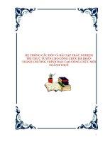 HỆ THỐNG CÂU HỎI VÀ BÀI TẬP TRẮC NGHIỆM THI TRỰC TUYẾN CHO CÔNG CHỨC ĐÃ HOÀN THÀNH CHƯƠNG TRÌNH ĐÀO TẠO CÔNG CHỨC MỚI NGÀNH THUẾ1.1. Thuế Giá trị gia tăng Câu 1: Đặc điểm nào dưới đây không phải của thuế GTGT: a. Gián thu b. Đánh nhiều giai đoạn c. Tr pdf