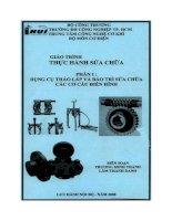 Giáo trình thực hành sửa chữa.Phần 1: Dụng cụ tháo lắp và và bảo trì sửa chữa các cơ cấu điển hình. pdf