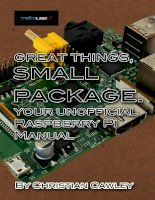 Great Things, Small Package. Your Unofficial Raspberry Pi Manual