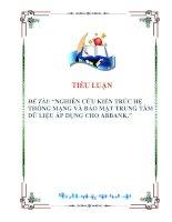 tiểu luận: NGHIÊN CỨU KIẾN TRÚC HỆ THỐNG MẠNG VÀ BẢO MẬT TRUNG TÂM DỮ LIỆU ÁP DỤNG CHO ABBANK. pdf