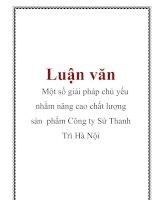 Luận văn: Một số giải pháp chủ yếu nhằm nâng cao chất lượng sản phẩm Công ty Sứ Thanh Trì Hà Nội ppt