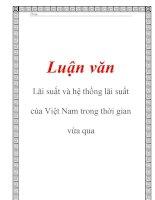 Luận văn: Lãi suất và hệ thống lãi suất của Việt Nam trong thời gian vừa qua docx