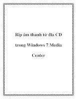 Rip âm thanh từ đĩa CD trong Windows 7 Media Center.+17Nếu bạn là một người sử dụng Media Center, bạn đã biết rằng nó có thể chơi và quản lý các bộ sưu tập nhạc số của bạn. Nhưng, liệu bạn đã biết nó có thể rip một đĩa CD nhạc trong Windows 7 Media Ce doc