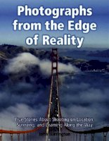 photographs from the edge of reality true stories about shooting on location, surviving, and learning along the way
