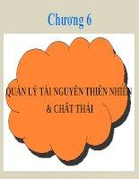 Chương 6 QUẢN LÝ TÀI NGUYÊN THIÊN NHIÊN & CHẤT THẢI pptx