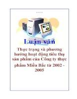 Luận văn: Thực trạng và phương hướng hoạt động tiêu thụ sản phẩm của Công ty thực phẩm Miền Bắc từ 2002 2005 docx
