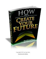 How to Create Your Future All by Ilya Alexi pdf