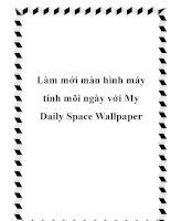 Làm mới màn hình máy tính mõi ngày với My Daily Space Wallpaper pptx
