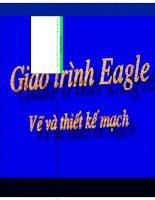 Giáo trình Eagle - Vẽ và thiết kế mạch ppsx