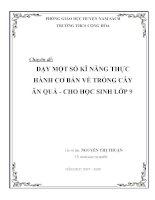Chuyên đề: DẠY MỘT SỐ KĨ NĂNG THỰC HÀNH CƠ BẢN VỀ TRỒNG CÂY ĂN QUẢ - CHO HỌC SINH LỚP 9 pdf