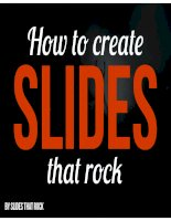 How to create the Slides that Rock: Very Short Guide