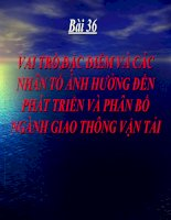 bai 36: vai tro, đac diem và cac nhan to anh huong den su phat trien va phan bo nganh gtvt