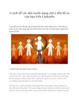 6 cách để các nhà tuyển dụng chú ý đến hồ sơ của bạn trên linkedin