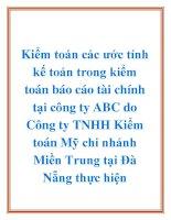 Kiểm toán các ước tính kế toán trong kiểm toán báo cáo tài chính tại công ty ABC do Công ty TNHH Kiểm toán Mỹ chi nhánh Miền Trung tại Đà Nẵng thực hiện doc