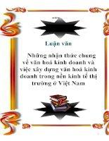 Luận văn: Những nhận thức chung về văn hoá kinh doanh và việc xây dựng văn hoá kinh doanh trong nền kinh tế thị trường ở Việt Nam ppt