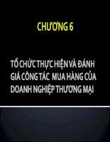 Chương 6-TỔ CHỨC THỰC HIỆN VÀ ĐÁNH GIÁ CÔNG TÁC MUA HÀNG CỦA DOANH NGHIỆP THƯƠNG MẠI pps