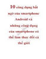 10 công dụng bất ngờ của smartphone android và những công dụng của smartphone có thể làm thay đổi cả thế giới