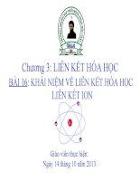 BÀI 16; KHÁI NIỆM VỀ LIÊN KẾT HÓA HỌC. LIÊN KẾT ION (10NC)