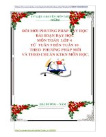ĐỔI MỚI PHƯƠNG PHÁP DẠY HỌC  BÀI SOẠN DẠY HỌC  MÔN TOÁN  LỚP 4  TỪ  TUẦN 9 ĐẾN TUẦN 10 THEO  PHƯƠNG PHÁP MỚI  VÀ THEO CHUẨN KTKN MÔN HỌC.