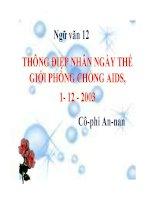 Bài giảng ngữ văn 12- THÔNG ĐIỆP NHÂN NGÀY THẾ GIỚI PHÒNG CHỐNG AIDS, 1-12-2003 (Cô-phi An-nan)