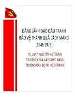 Bài giảng Đảng lãnh đạo đấu tranh bảo vệ thành quả cách mạng (1945-1975) - TS. GVCC. Nguyễn Việt Hùng