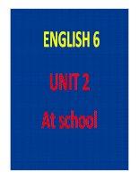 Bài giảng tiếng anh 6 unit 2 at school