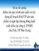 Khảo sát quy trình sản xuất và xây dựng kế hoạch HACCP cho sản phẩm cá ngừ đại dương đông lạnh xuất khẩu tại công ty TNHH J.K.Fish, TP Nha Trang