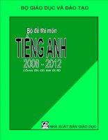 Bộ đề thi môn TIẾNG ANH 2008   2012 (ôn thi đh, cđ khối d1, a1)