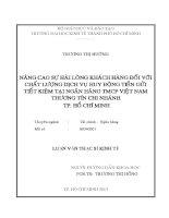 NÂNG CAO SỰ HÀI LÒNG KHÁCH HÀNG ĐỐI VỚI CHẤT LƯỢNG DỊCH VỤ HUY ĐỘNG TIỀN GỬI TIẾT KIỆM TẠI NGÂN HÀNG TMCP VIỆT NAM THƯƠNG TÍN CHI NHÁNH TPHCM.PDF