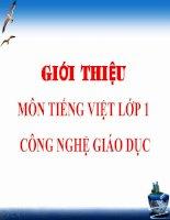 Bài giảng Giới thiệu môn Tiếng Việt lớp 1 - Công nghệ giáo dục