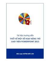Tài liệu hướng dẫn thiết kế một số hoạt động trò chơi trên powerpoint 2013   huỳnh đức lưu