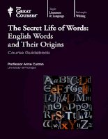 The secret life of words english words and their origins course guidebook