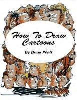 Brian platt    how to draw cartoons (Cách vẽ nhân vật hoạt hình)