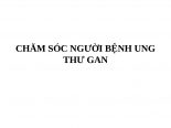 CHĂM sóc NGƯỜI BỆNH UNG THƯ GAN (1)