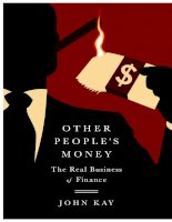 Other peoples money   the real business of finance (2015) by john kay