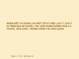 NHẬN BIẾT VÀ PHÂN LOẠI MỘT SỐ KÝ HIỆU LƯU Ý, CHÚ Ý IN TRÊN BAO BÌ THUỐC, CÁC SẢN PHẨM KHÔNG PHẢI LÀ THUỐC, HÓA CHẤT.. TRONG CÔNG TÁC BẢO QUẢN